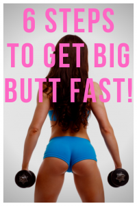 How to get a bigger butt fast in 6 steps